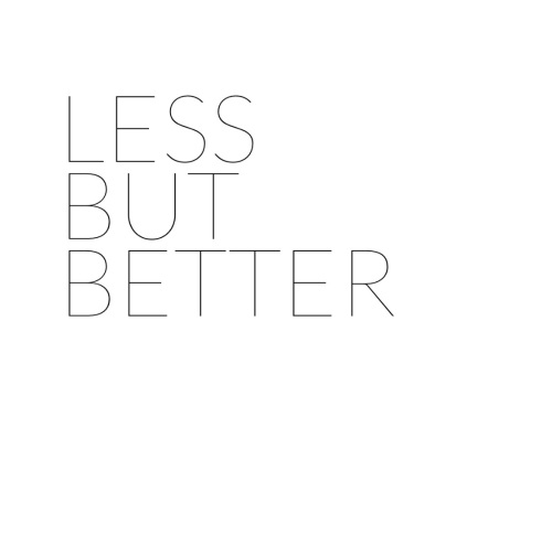 less but better!